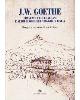 J.W. Goethe  Frascati, i Colli Albani e altri luoghi del Viaggio in Italia