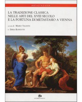La tradizione classica nelle arti del XVIII Secolo e la fortuna di Metastasio a Vienna