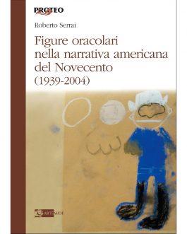 Figure Oracolari nella narrativa americana del Novecento (1939-2004)