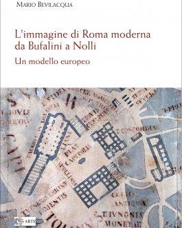 L'immagine di Roma moderna da Bufalini a Nolli